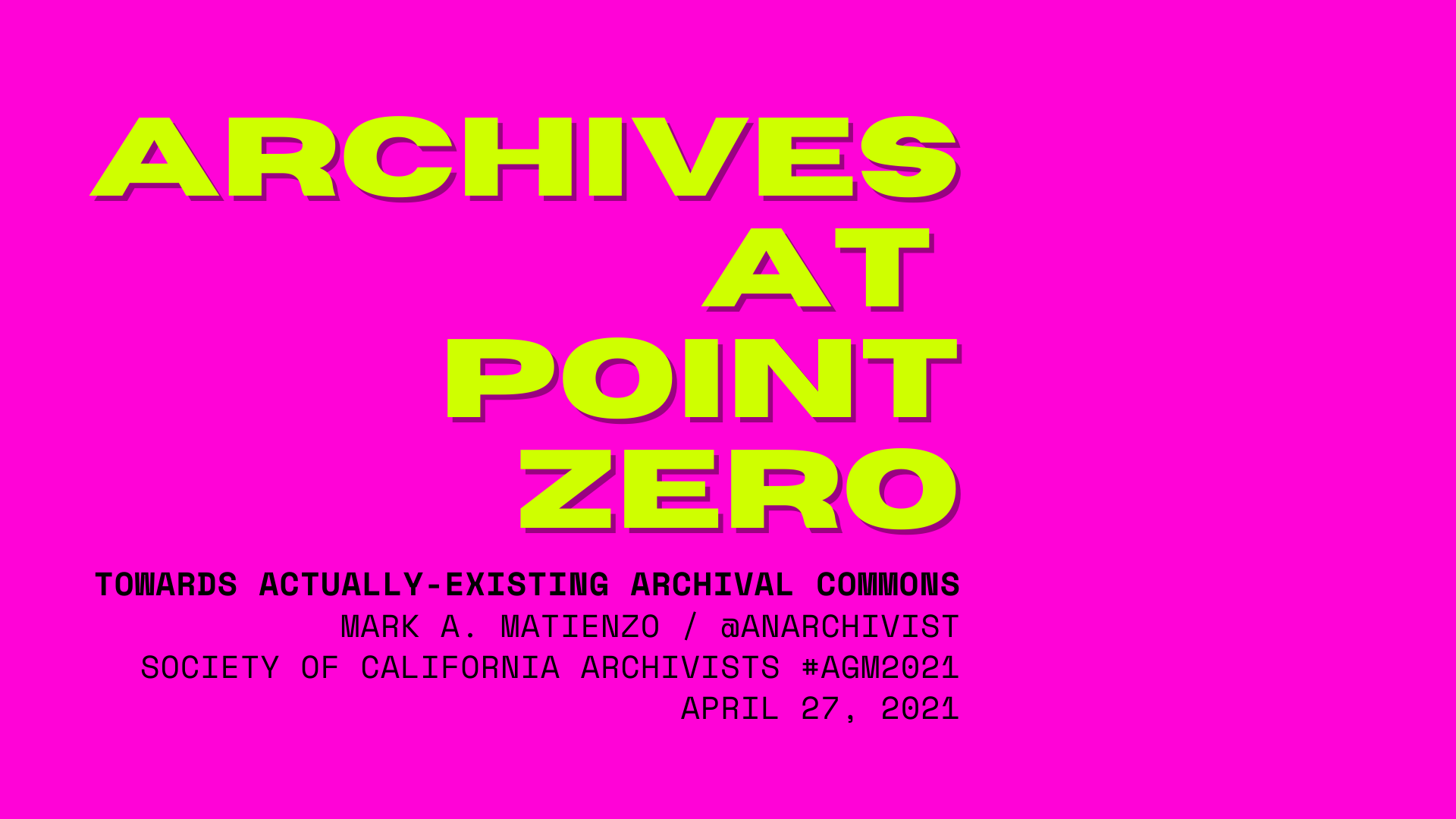 title slide for presentation: Archives at Point Zero: Towards an Actually-Existing Archival Commons